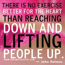 Helping-Other-Quotes-There-is-no-exercise-better-for-the-heart-than-reaching-down-and-lifting-people-up.